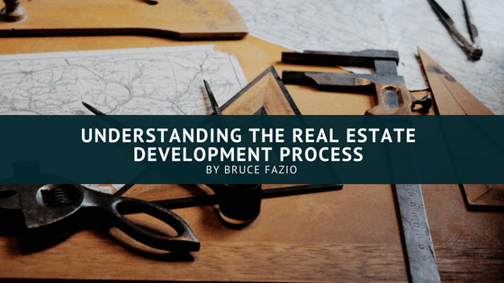 Understanding The Real Estate Development Process Bruce Fazio