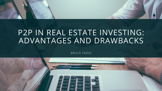 P2P in Real Estate Investing: Advantages and Drawbacks