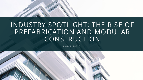 Industry Spotlight: The Rise of Prefabrication and Modular Construction